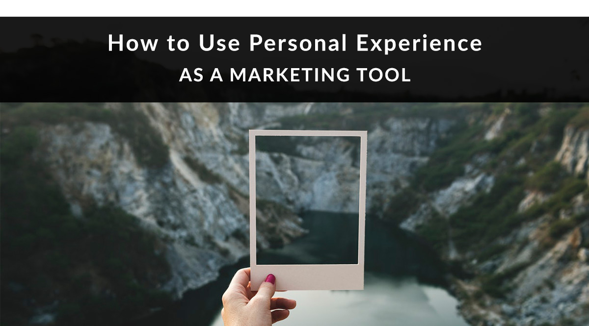 use-personal-experience-as-a-marketing-tool