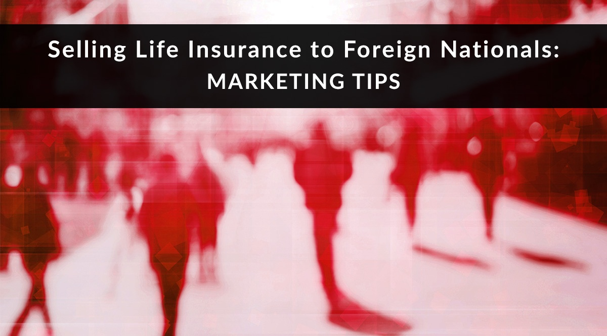 selling-life-insurance-to-foreign-nationals-marketing-tips